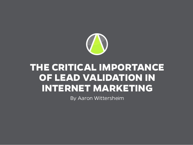 The Critical Importance Of Lead Validation <br> In Internet Marketing