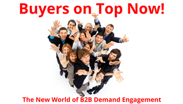 How To Use B2B Demand Engagement <br> In A Buyer On Top World - Part One